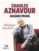 CHARLES AZNAVOUR. DIALOGUE INACHEVE